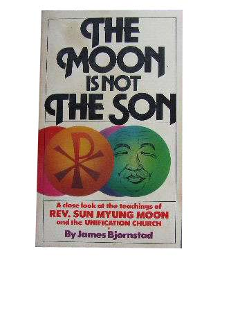 Image for The Moon is Not The Sun  A Close Look at the Teachings of Rev. Sun Myong Moon and The Unification Church