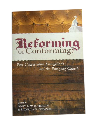 Image for Reforming or Conforming  Post-Conservative Evangelicals and the Emerging Church