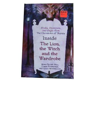 Image for Inside The Lion, The Witch and The Wardrobe  Myths, Mysteries and Magic from The Chronicles of Narnia