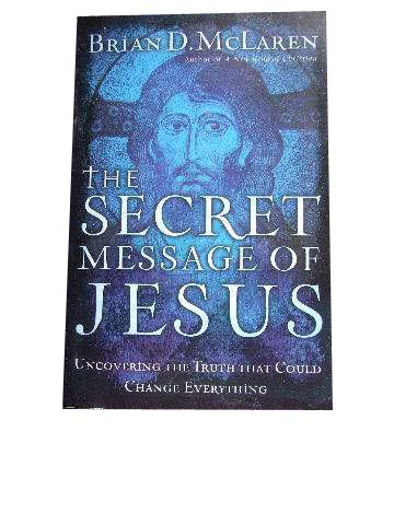 Image for The Secret Message of Jesus  Uncovering the Truth That Could Change Everything