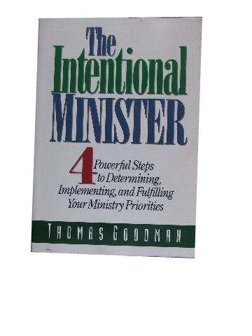 Image for The Intentional Minister  4 Powerful Steps to Determining, Implementing, and Fulfilling your Ministry Priorities