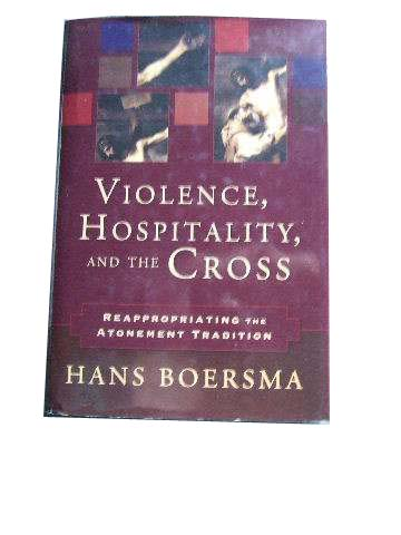 Image for Violence, Hospitality, and the Cross  Reappropriating the Atonement Tradition