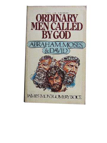 Image for Ordinary Men Called by God  Abraham, Moses and David