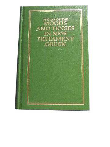 Image for Syntax of the Moods and Tenses of the New Testament Greek.
