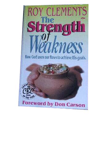 Image for The Strength of Weakness  How God Uses Our Flaws to Achieve His Goals