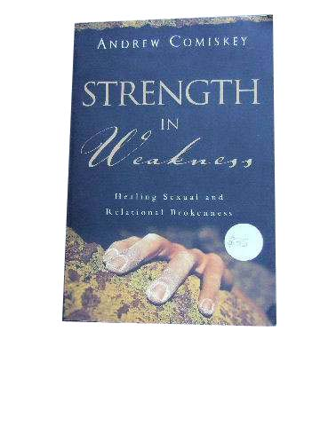 Image for Strength in Weakness: Overcoming Sexual and Relational Brokenness.