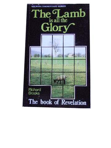 Image for The Lamb is All  the Glory .. The Book of Revelation.