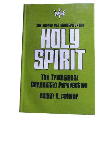 Image for The Person and Ministry of the Holy Spirit. The traditional Calvinistic Perspective.
