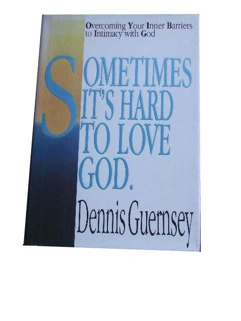Image for Sometimes It's Hard to Love God  Overcoming your Inner Barriers to Intimacy with God