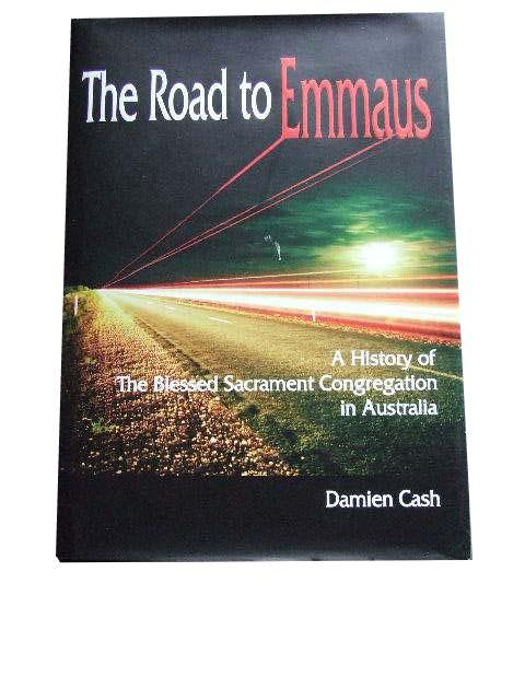 Image for The Road to Emmaus A History of The Blessed Sacrament Congregation in Australia.