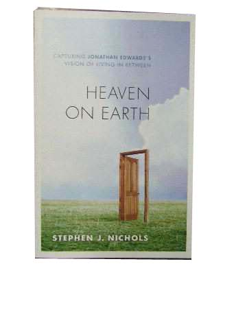 Image for Heaven on Earth  Capturing Jonathan Edwards's Vision of Living in Between