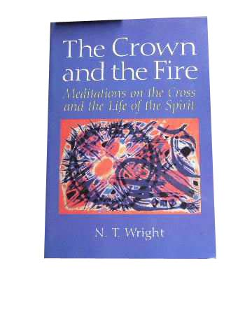 Image for The Crown and the Fire  Meditations on the Cross and the Life of the Spirit
