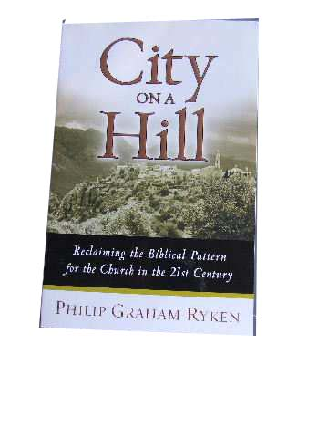 Image for City on a Hill  Reclaiming the Biblical Pattern for the Church in the 21st Century