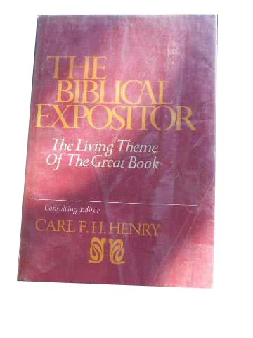 Image for The Biblical Expositor  The Living Theme of The Great Book with General and Introductory Essays and Exposition for Each Book of the Bible