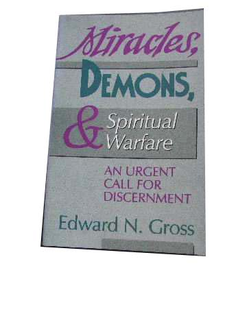 Image for Miracles, Demons, and Spiritual Warfare  An Urgent Call for Discernment