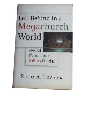 Image for Left Behind in a Megachurch World  How God Works Through Ordinary Churches