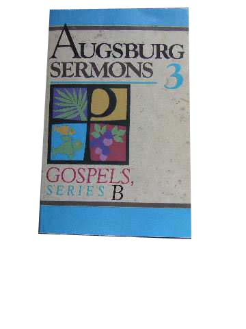 Image for Augsburg Sermons 3  New Sermons on Gospel Texts : Gospel, Series B
