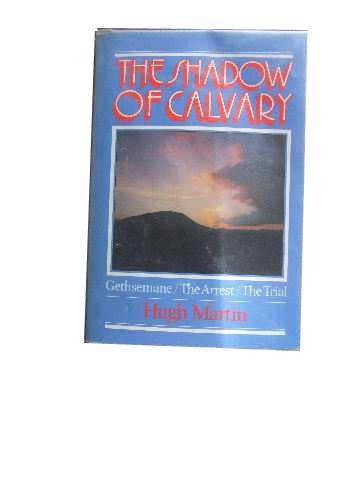Image for Shadow of Calvary  Gethsemane, The Arrest, The Trial