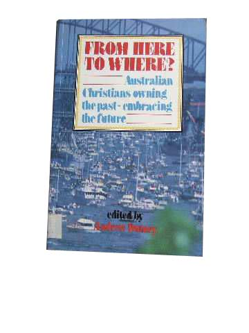 Image for From Here to Where?  Australian Christians Owning the Past - Embracing the Future