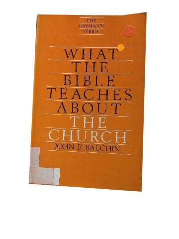 Image for What the Bible Teaches About the Church.
