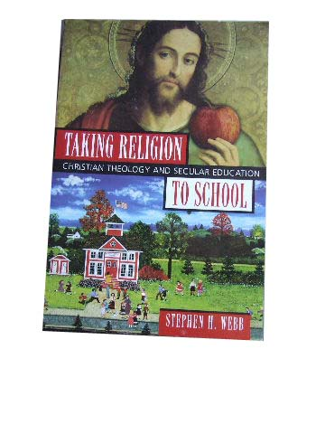 Image for Taking Religion to School  Christian Theology and Secular Education