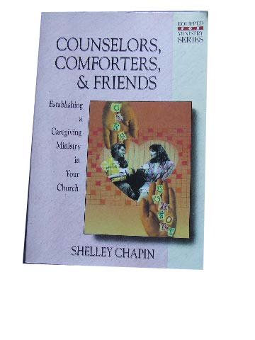 Image for Counselors, Comforters, & Friends  Establishing a Caregiving Ministry in your Church