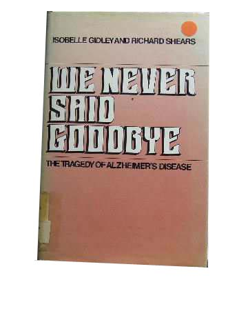 Image for We Never Said Goodbye  The Tragedy of Alzheimer's Disease