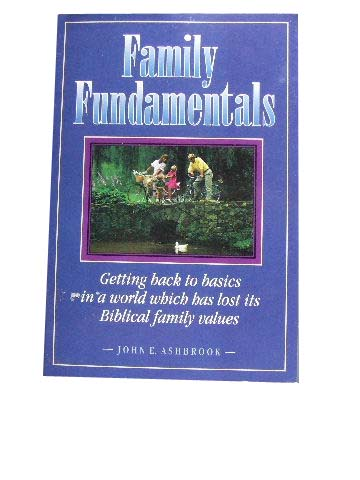 Image for Family Fundamentals  Getting back to basics in a world which has lost its Biblical family values