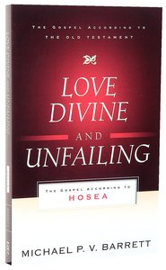 Image for Love Divine And Unfailing: The Gospel According to Hosea.