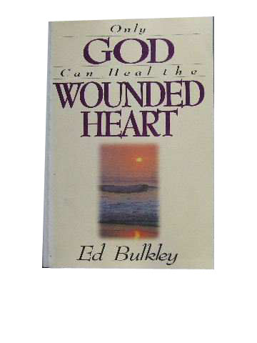 Image for Only God Can Heal the Wounded Heart.