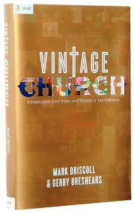 Image for Vintage Church: Timeless Truths And Timely Methods.