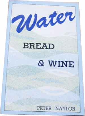 Image for Water Bread & Wine  The New Testament view of the relationship between baptism and the Lord's supper