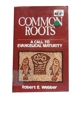 Image for Common Roots  A Call to Evangelical Maturity