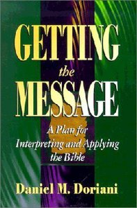 Image for Getting the Message: A Plan for Interpreting and Applying the Bible.