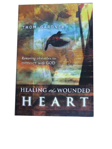 Image for Healing the Wounded Heart  Removing Obstacles to Intimacy with God