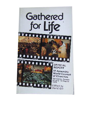 Image for Gathered for Life: Official Report : VI Assembly World Council of Churches Vancouver, Canada 24 July - 10 August 1983.