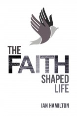 Image for The Faith Shaped Life.