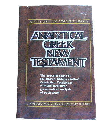 Image for Analytical Greek New Testament: Greek Text Analysis (Baker's Greek New Testament Library, 1)  Greek Text Edited by Kurt Aland, Matthew Black, Carlo M Martini, Bruce M Metzger, Allen Wikgreen in cooperation with the Institute for New Testament Textual Research