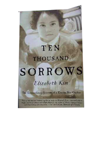 Image for Ten Thousand Sorrows  The Extraordinary Journey of a Korean War Orphan