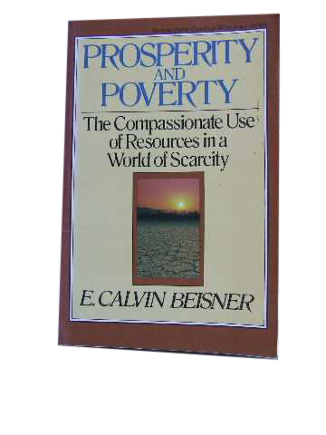 Image for Prosperity and Poverty  The Compassionate Use of Resources in a World of Scarcity
