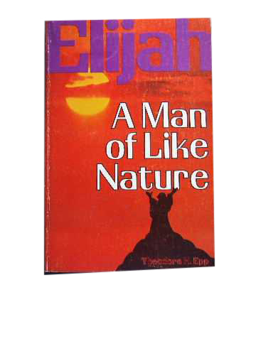 Image for Elijah, A Man of Like Nature.