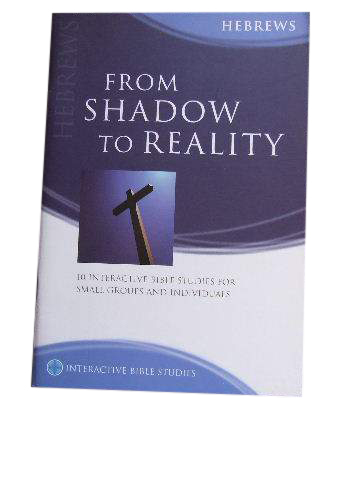 Image for From Shadow to Reality - Hebrews  10 Interactive Bible Studies for Small Groups or Individuals