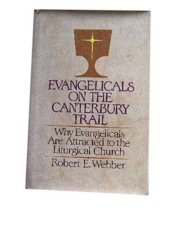 Image for Evangelicals on the Canterbury Trail  Why Evangelicals are Attracted to the Liturgical Church