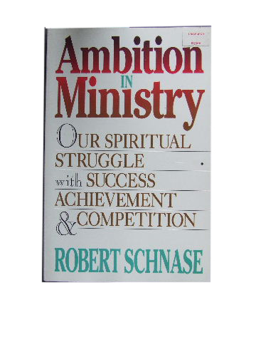 Image for Ambition in Ministry  Our Spiritual Struggle with Success Achievement and Competition