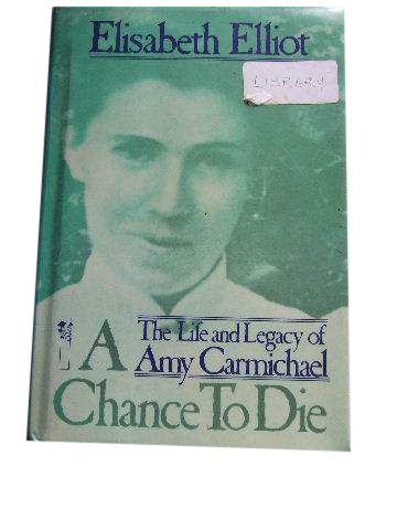Image for A Chance to Die. The Life and Legacy of Amy Carmichael.