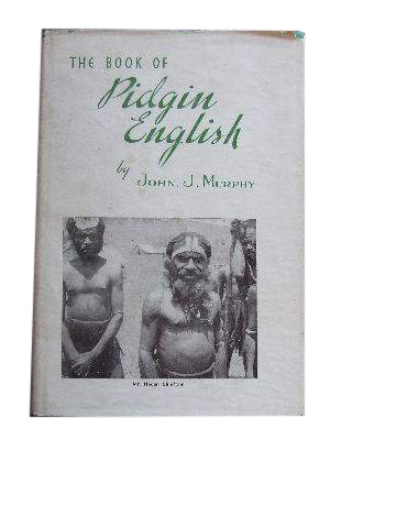 Image for The Book of Pidgin English: being: (1) A Grammar and Notes (2) An Outline of Pidgin English (3) A Pidgin English - English Dictionary (4) An English - Pidgin English Disctionary.