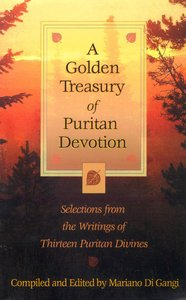 Image for A Golden Treasury of Puritan Devotion  Selections from the Writings of Thirteen Puritan Divines