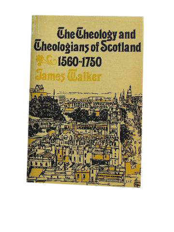 Image for Theology & Theologians of Scotland 1560 - 1750.