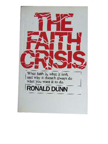 Image for The Faith Crisis  What Faith is, What it Isn't, and Why it Doesn't Always do What you Want it to do