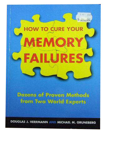 Image for How to Cure Your Memory Failures  Dozens of Proven Methods from Two World Experts